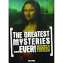 The Greatest Mysteries Ever! History's Biggest Puzzles and the People Who Made Them