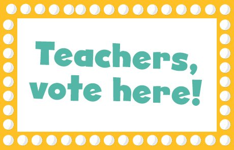 Teachers, vote here!