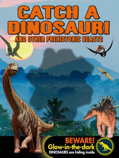 Catch a Dinosaur! And Other Prehistoric Beasts