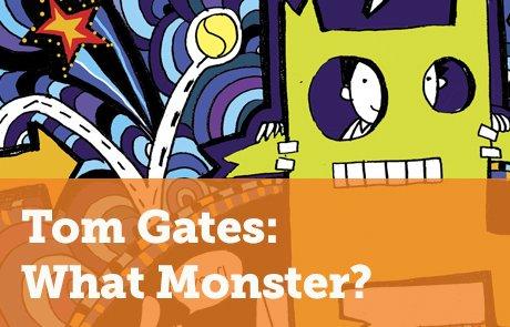 Tom Gates: What Monster?