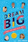Dream Big: Heroes Who Dared to Be Bold (100 people - 100 ways to change the world)