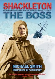 Shackleton: The Boss - The Remarkable Adventures of a Heroic Antarctic Explorer