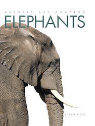 Animals Are Amazing: Elephants