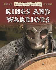 Discover the Anglo-Saxons: Kings and Warriors