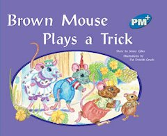 Brown Mouse Plays a Trick (PM Plus Storybooks) Level 9