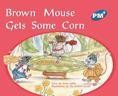 PM Blue: Brown Mouse Gets Some Corn (PM Plus Storybooks) Level 10 x 6
