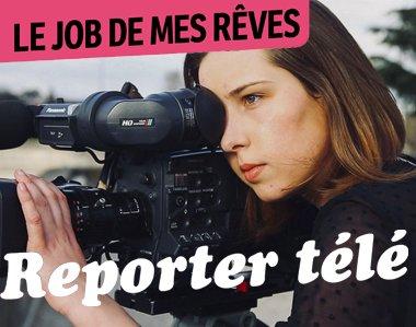 Le job de mes rêves : reporter télé