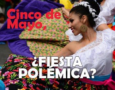 Cinco de Mayo, ¿fiesta polémica?