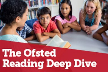The Ofsted Reading Deep Dive