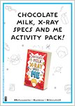 Chocolate Milk, X-Ray Specs and Me Activity Pack (16 pages)